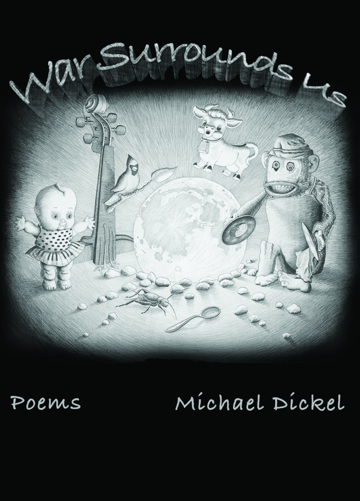 Front cover of Michael Dickel's new book of poems, War Surrounds Us